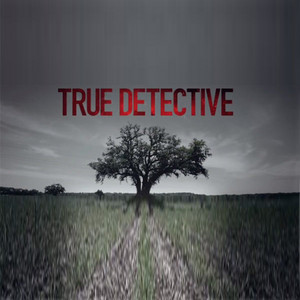 True Detective Season 1 Soundtrack List (2014)